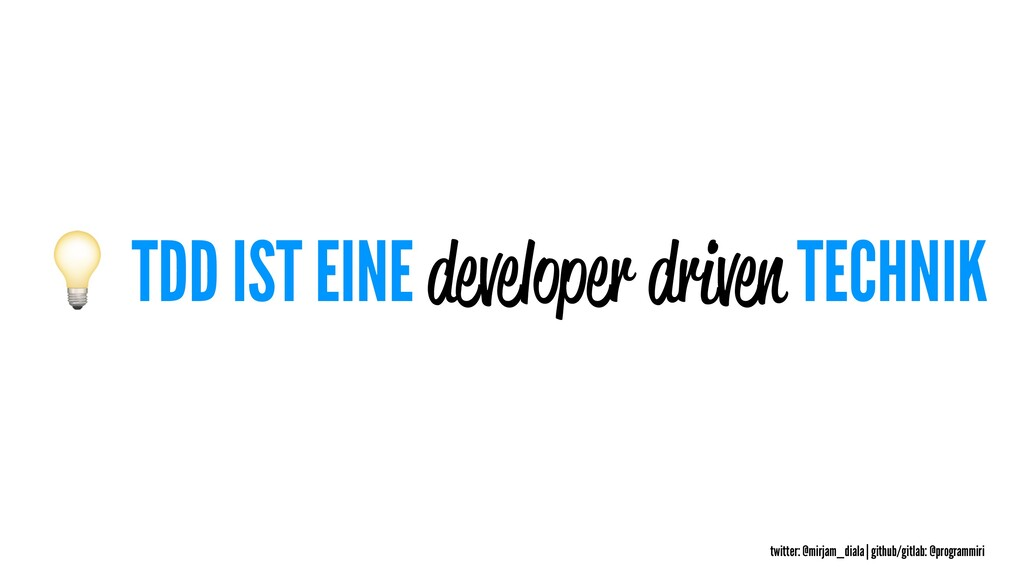 ! TDD IST EINE developer driven TECHNIK twitter...