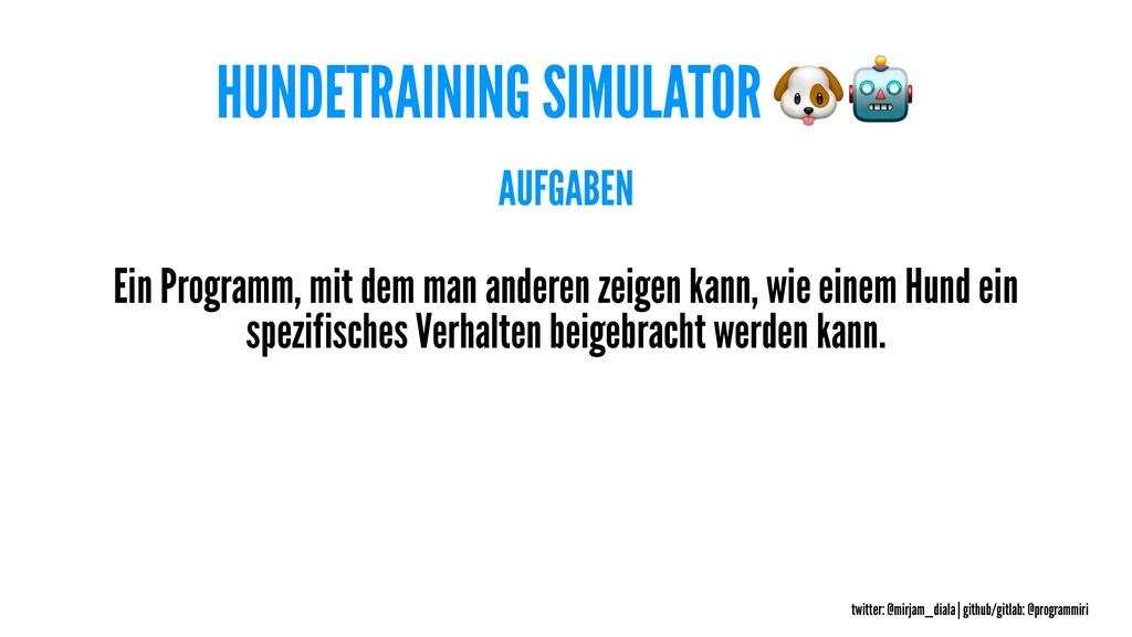 HUNDETRAINING SIMULATOR AUFGABEN Ein Programm, ...