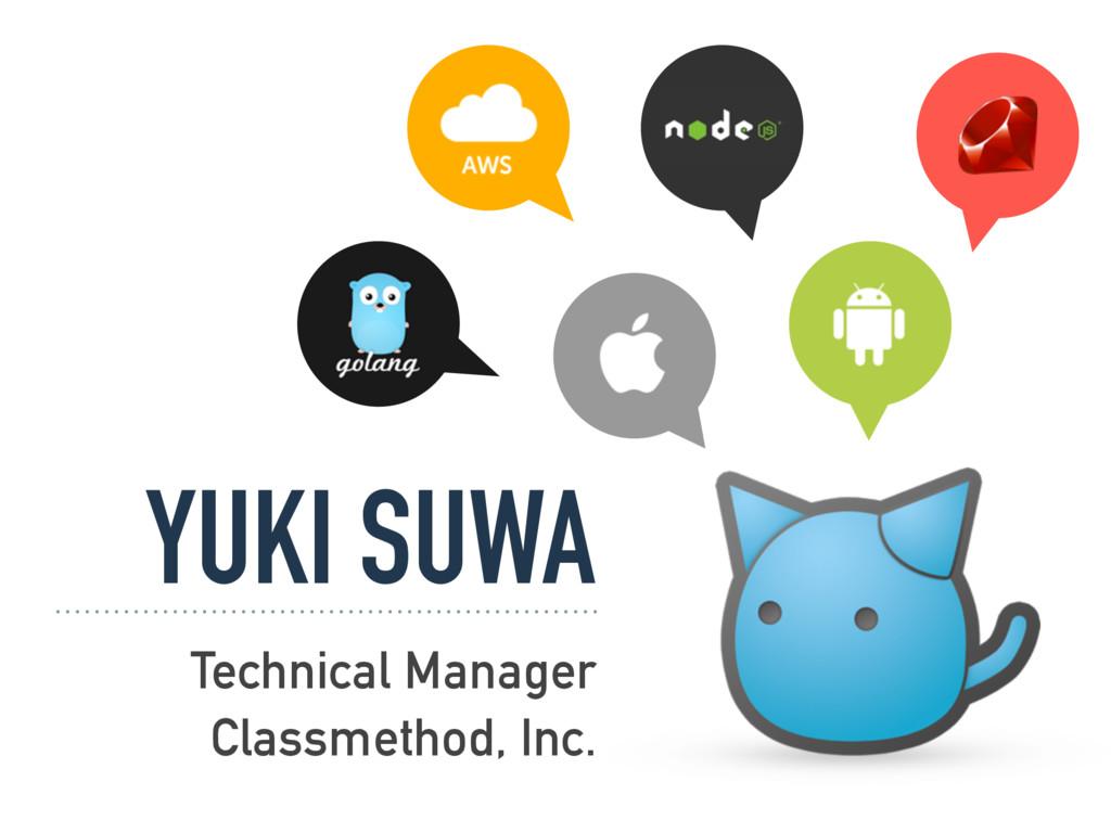 YUKI SUWA Technical Manager Classmethod, Inc.
