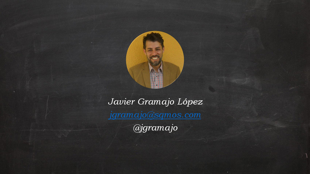 Javier Gramajo López jgramajo@sqmos.com @jgrama...