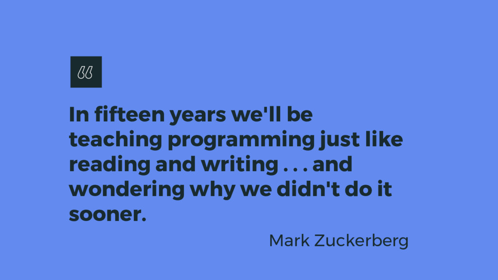 In fifteen years we'll be teaching programming ...