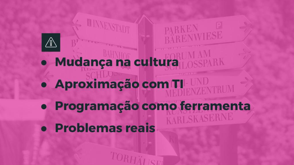 ● Mudança na cultura ● Aproximação com TI ● Pro...