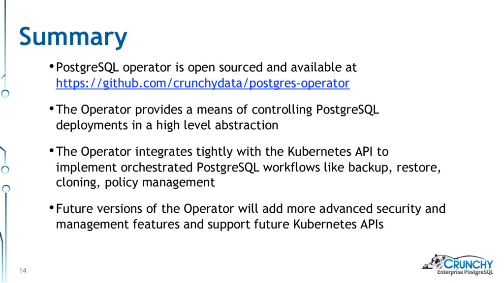 Summary •PostgreSQL operator is open sourced an...