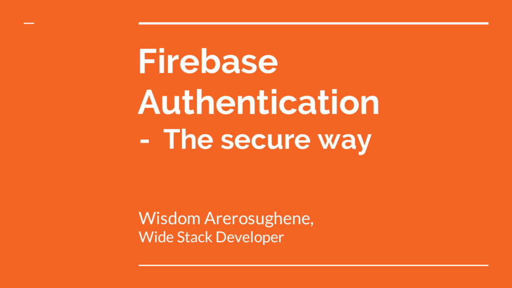 Firebase Authentication - The secure way Wisdom...