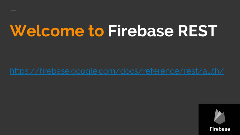 Welcome to Firebase REST https://firebase.googl...