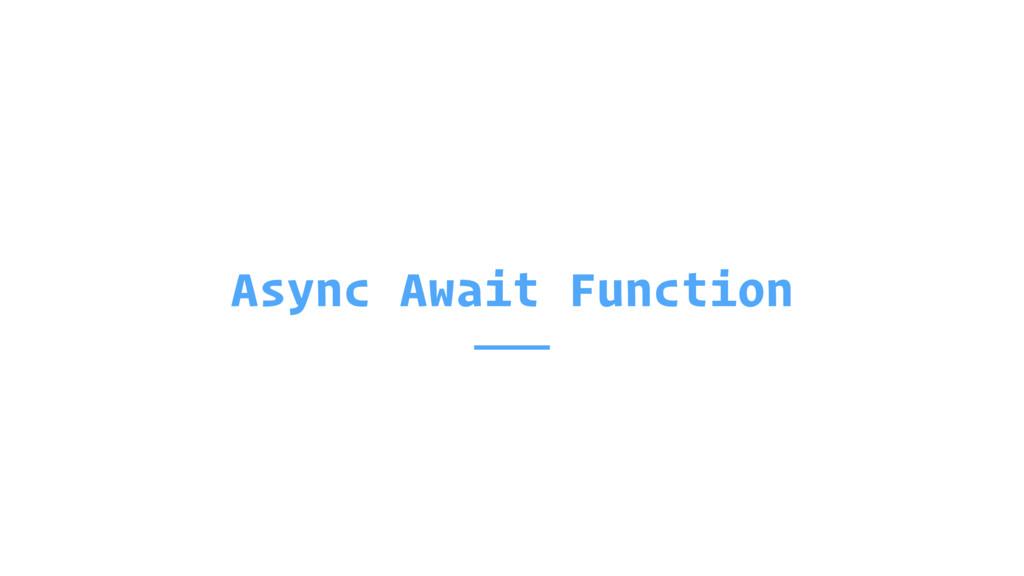 Async Await Function