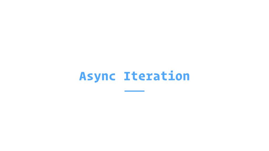 Async Iteration