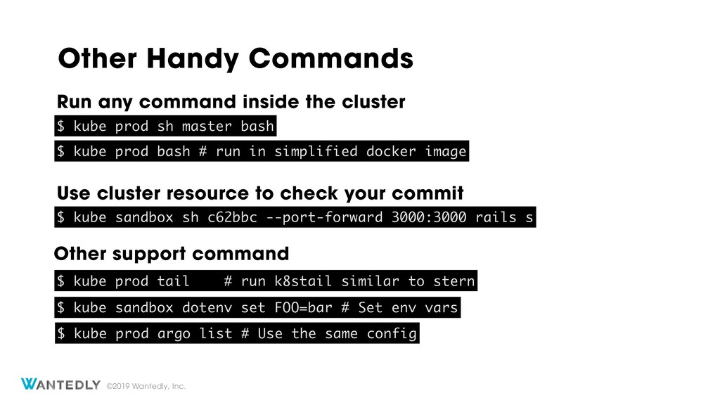 ©2019 Wantedly, Inc. Other Handy Commands $ kub...
