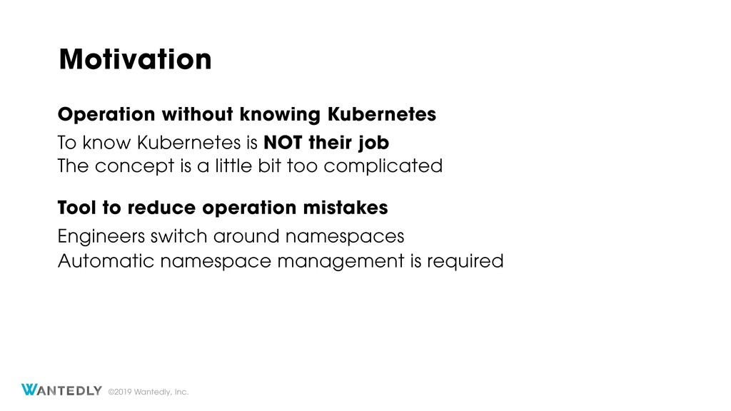 ©2019 Wantedly, Inc. Motivation To know Kuberne...