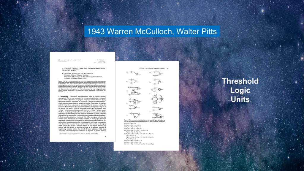 1943 Warren McCulloch, Walter Pitts Threshold L...