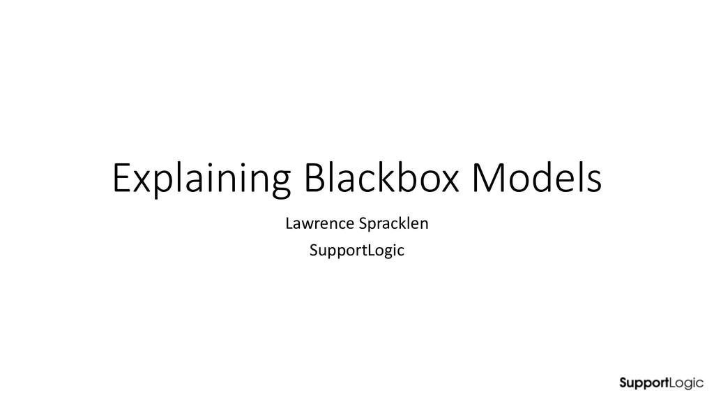 Explaining Blackbox Models Lawrence Spracklen S...