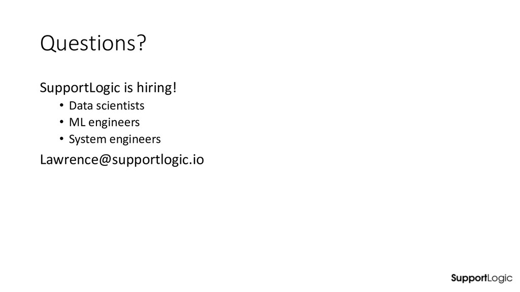 Questions? SupportLogic is hiring! • Data scien...