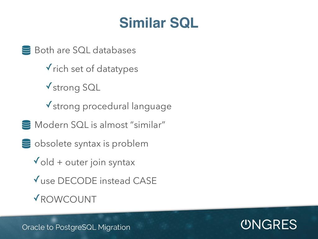 Similar SQL Both are SQL databases ✓rich set of...