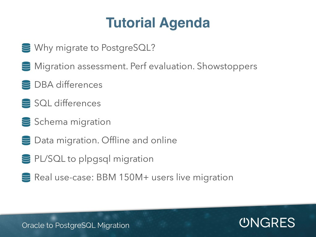 Tutorial Agenda Why migrate to PostgreSQL? Migr...