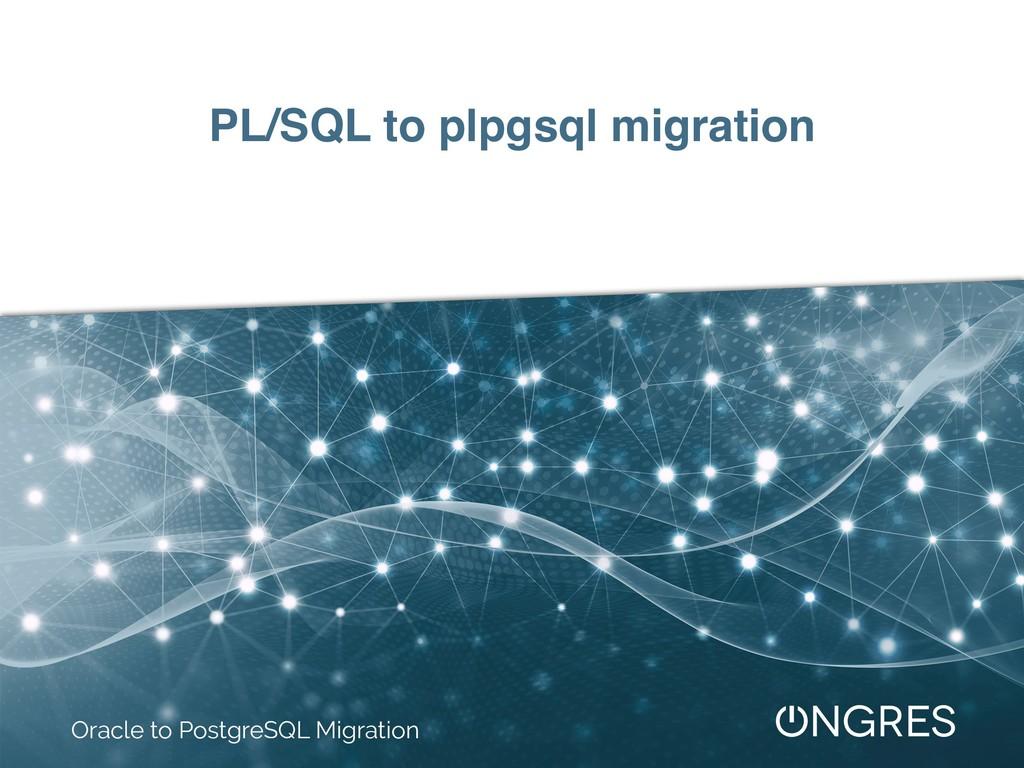 PL/SQL to plpgsql migration Oracle to PostgreSQ...