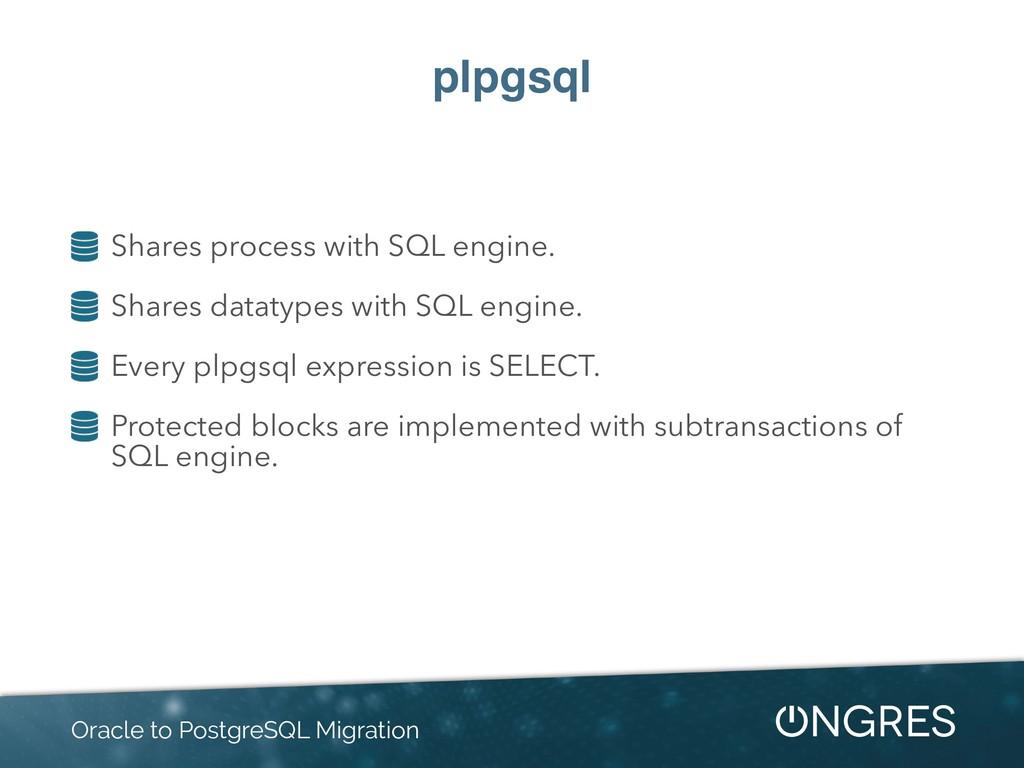 plpgsql Shares process with SQL engine. Shares ...