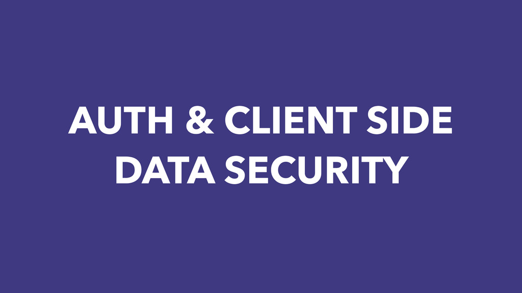 AUTH & CLIENT SIDE DATA SECURITY