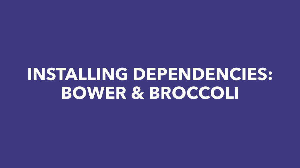 INSTALLING DEPENDENCIES: BOWER & BROCCOLI