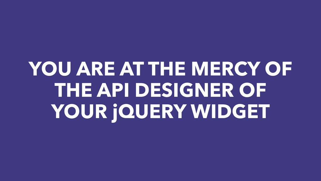 YOU ARE AT THE MERCY OF THE API DESIGNER OF YOU...