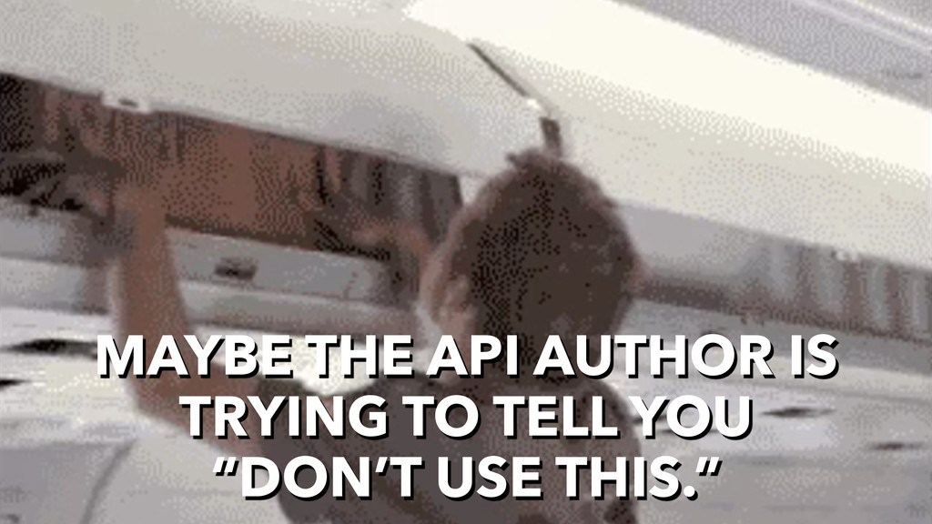 "MAYBE THE API AUTHOR IS TRYING TO TELL YOU ""DON..."