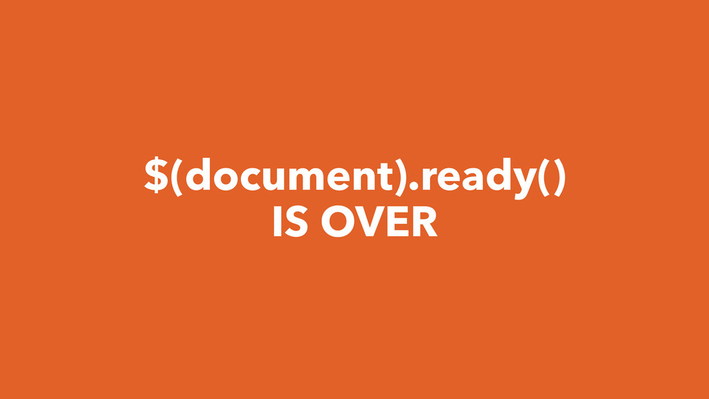 $(document).ready() IS OVER