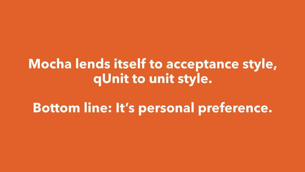 Mocha lends itself to acceptance style, qUnit t...