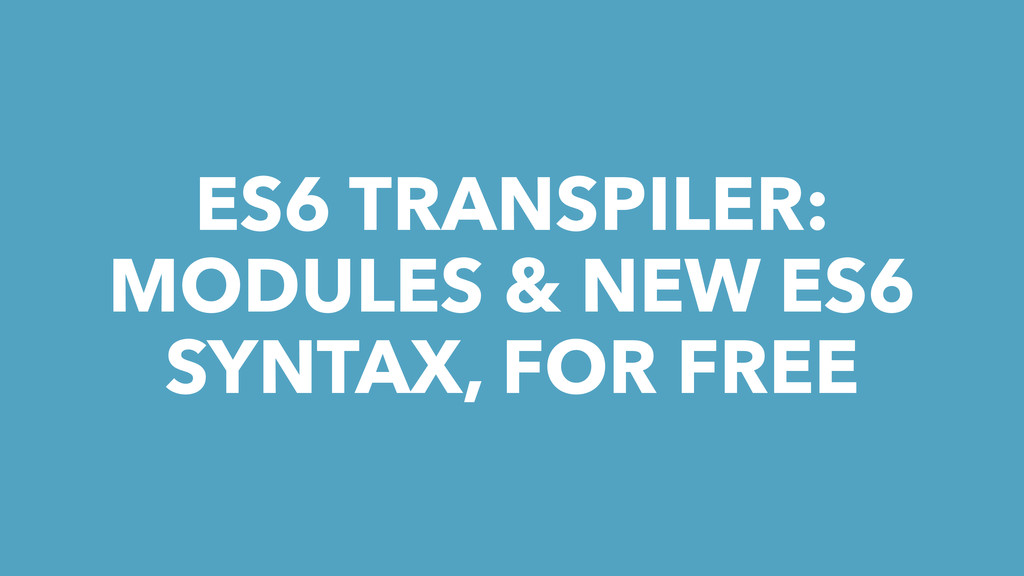 ES6 TRANSPILER: MODULES & NEW ES6 SYNTAX, FOR F...