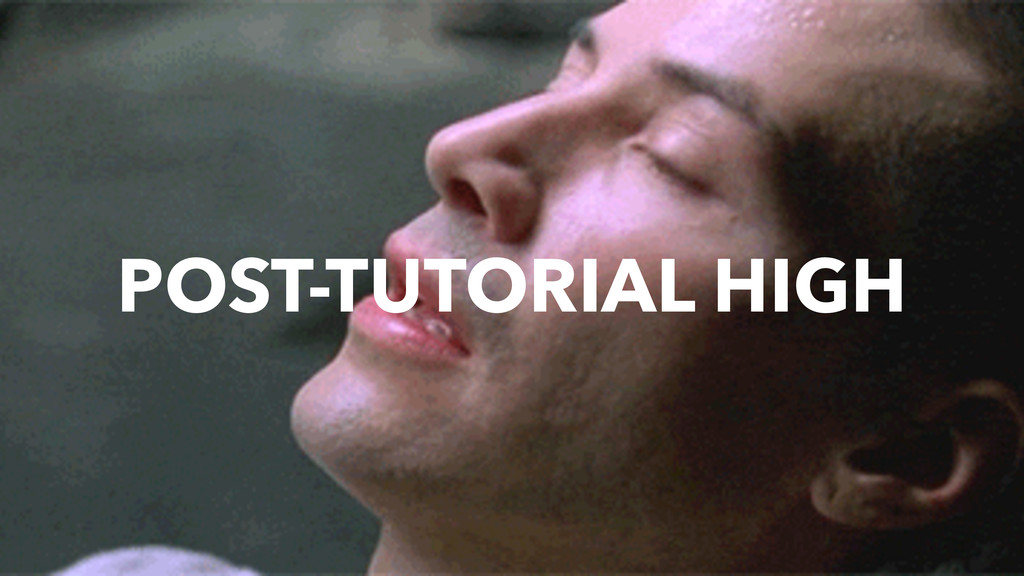 POST-TUTORIAL HIGH