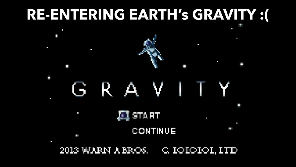 RE-ENTERING EARTH's GRAVITY :(