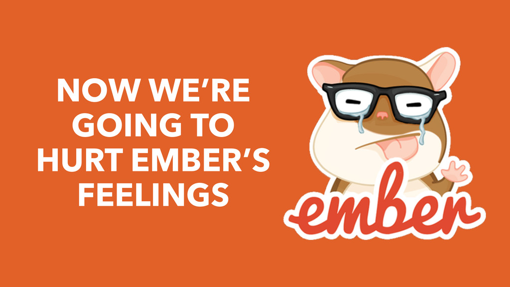NOW WE'RE GOING TO HURT EMBER'S FEELINGS