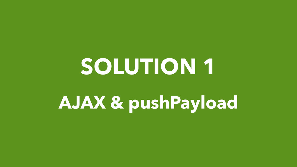 SOLUTION 1 AJAX & pushPayload