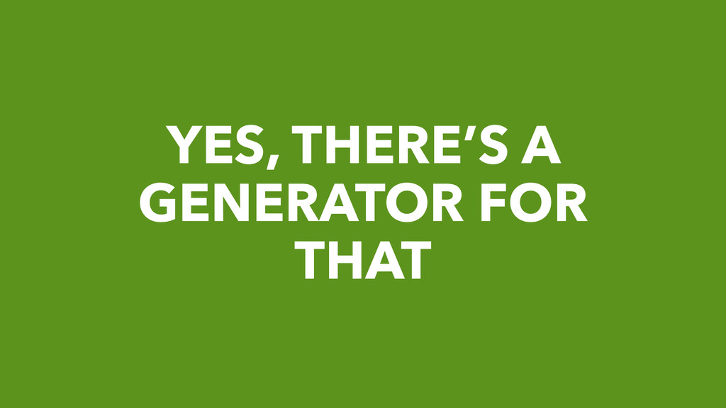 YES, THERE'S A GENERATOR FOR THAT