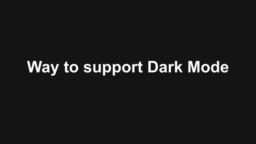 Way to support Dark Mode