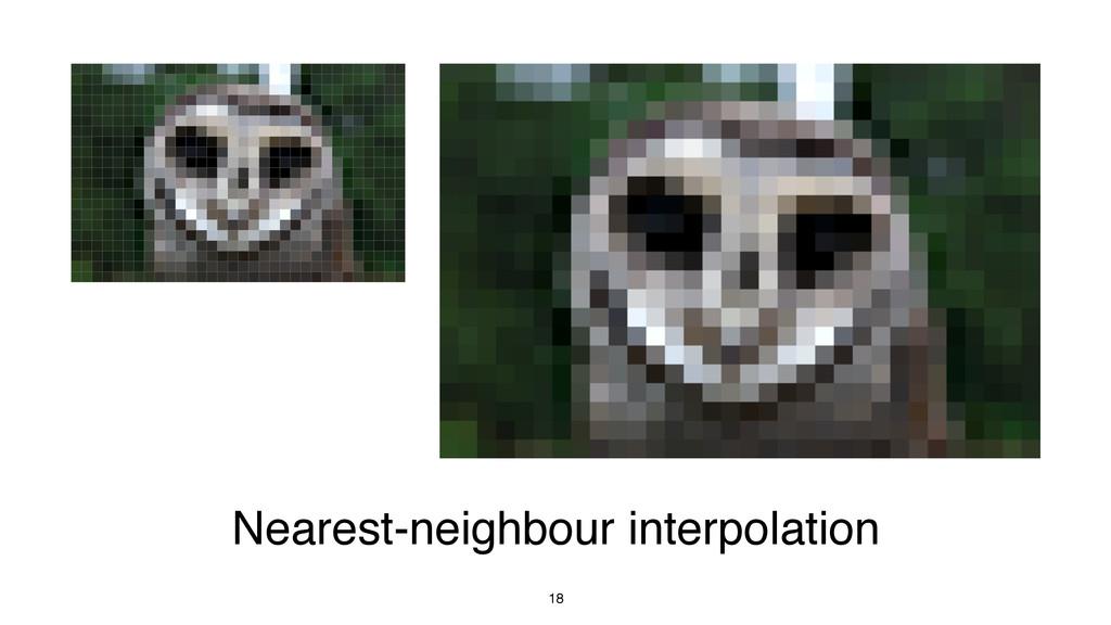 18 Nearest-neighbour interpolation