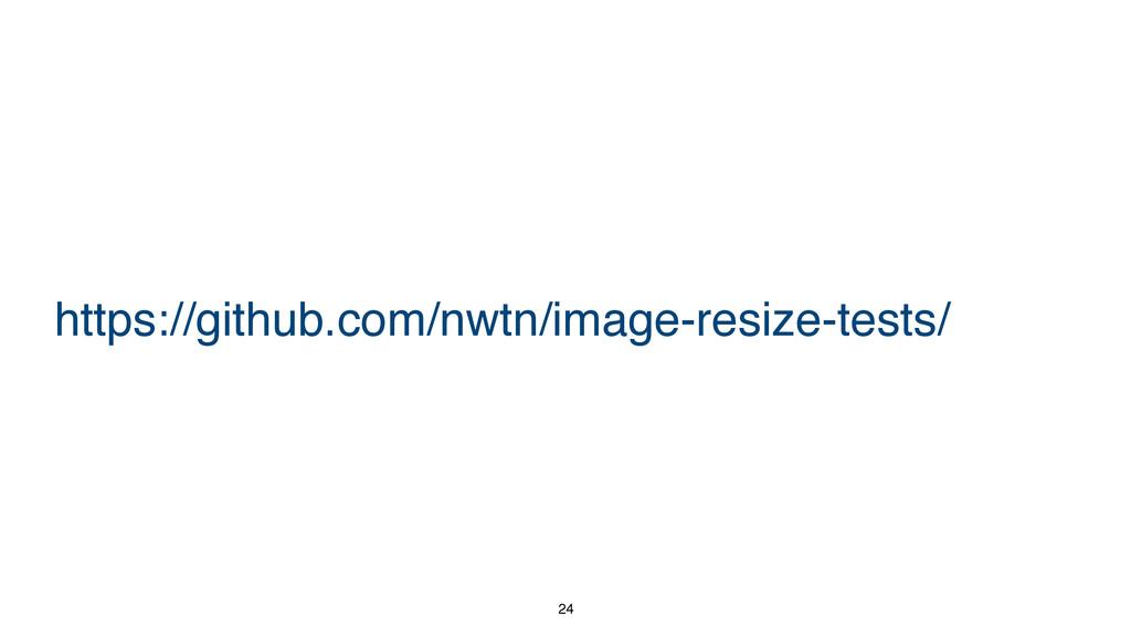 24 https://github.com/nwtn/image-resize-tests/