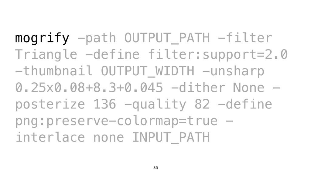 35 mogrify -path OUTPUT_PATH -filter Triangle -...