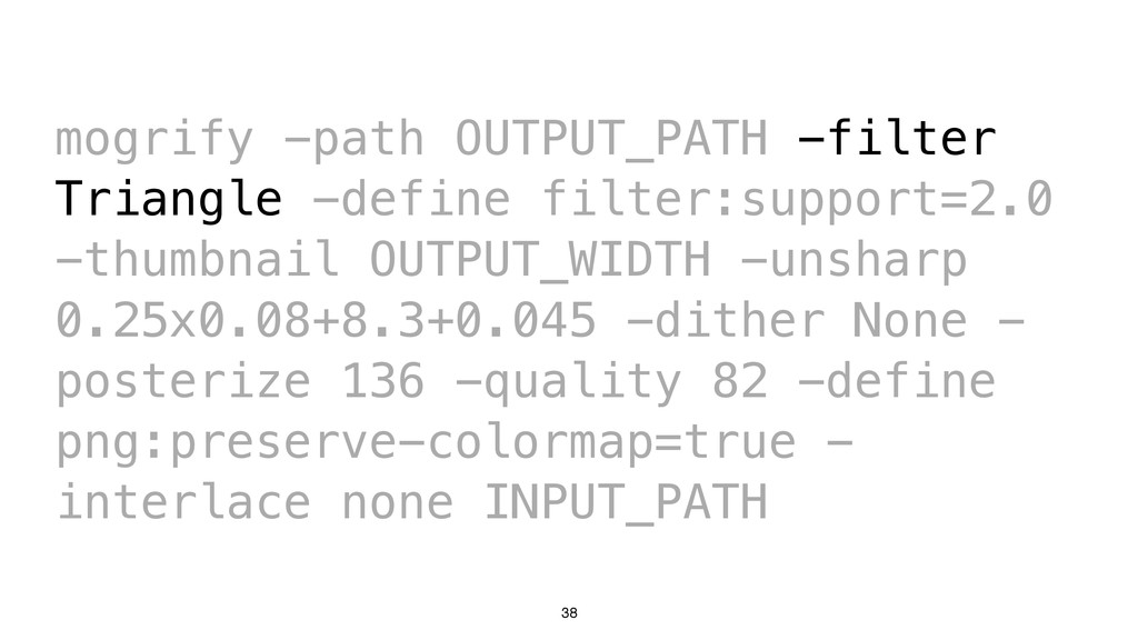 38 mogrify -path OUTPUT_PATH -filter Triangle -...