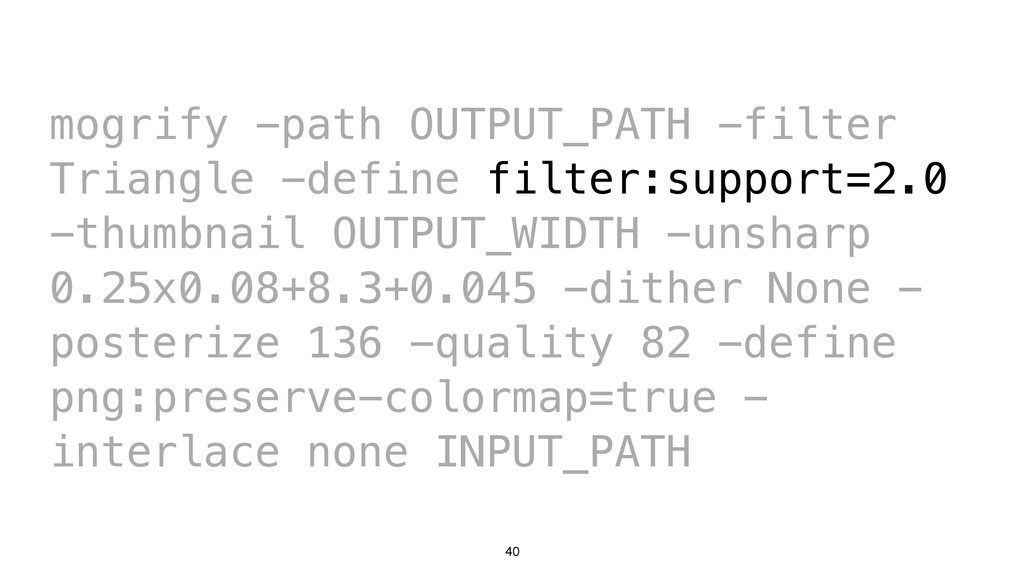 40 mogrify -path OUTPUT_PATH -filter Triangle -...