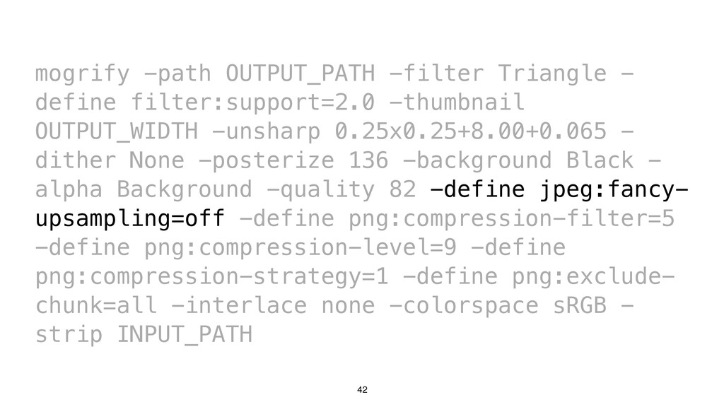 42 mogrify -path OUTPUT_PATH -filter Triangle -...