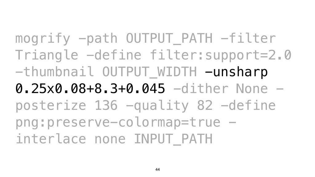 44 mogrify -path OUTPUT_PATH -filter Triangle -...
