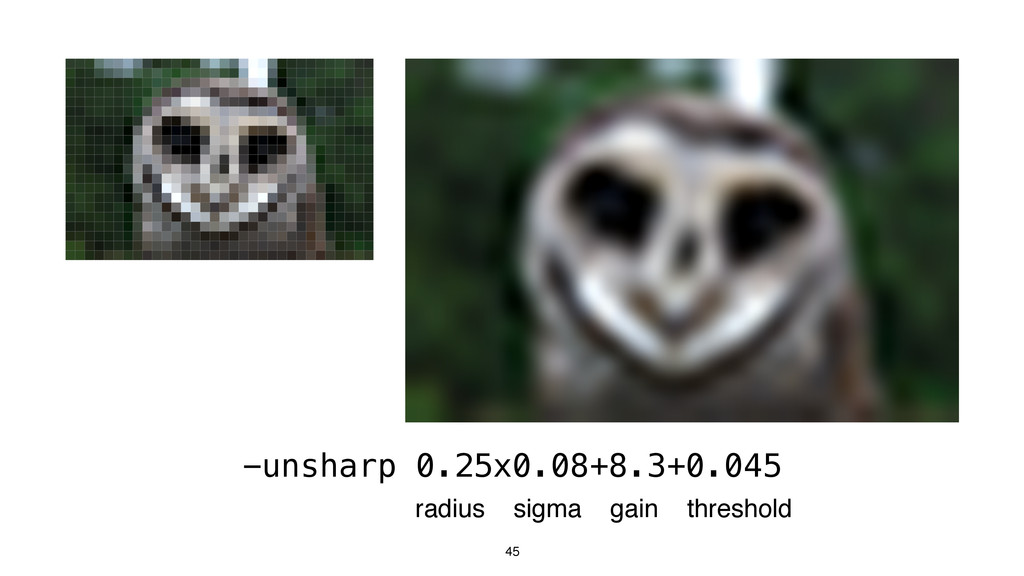 45 -unsharp 0.25x0.08+8.3+0.045 radius sigma ga...