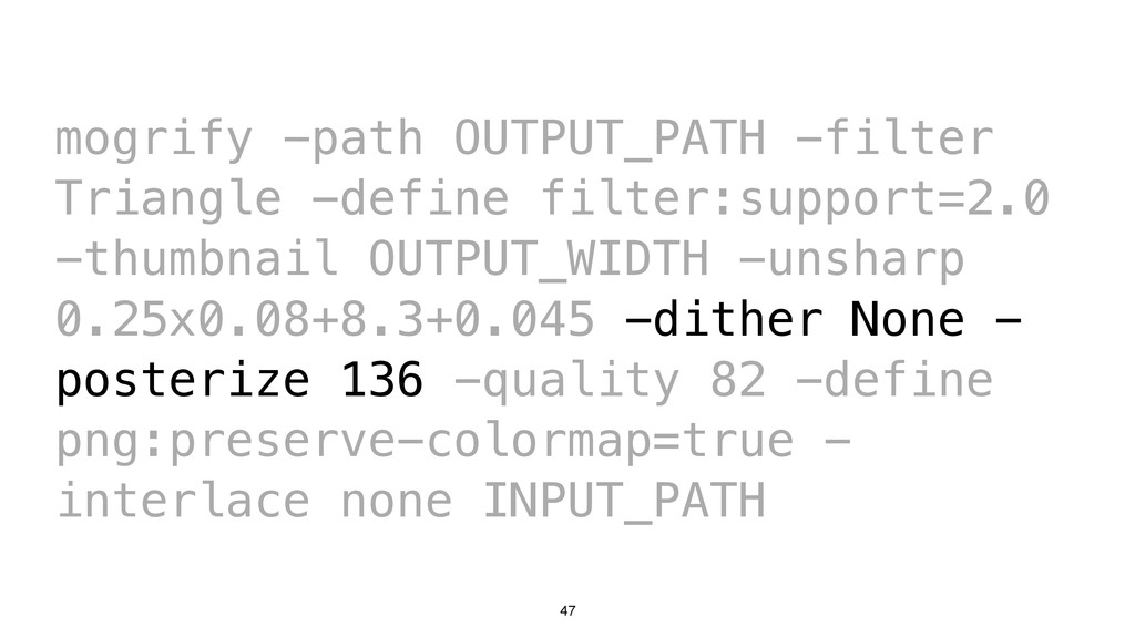 47 mogrify -path OUTPUT_PATH -filter Triangle -...