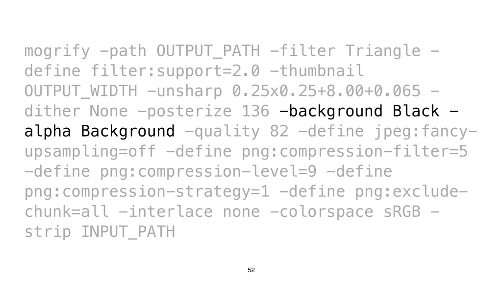 52 mogrify -path OUTPUT_PATH -filter Triangle -...