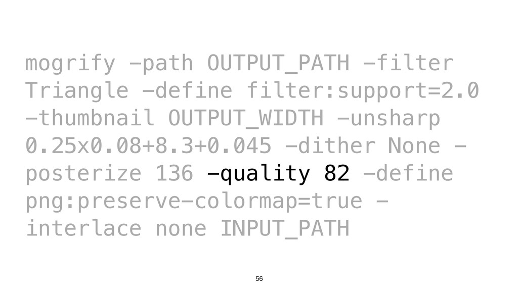 56 mogrify -path OUTPUT_PATH -filter Triangle -...
