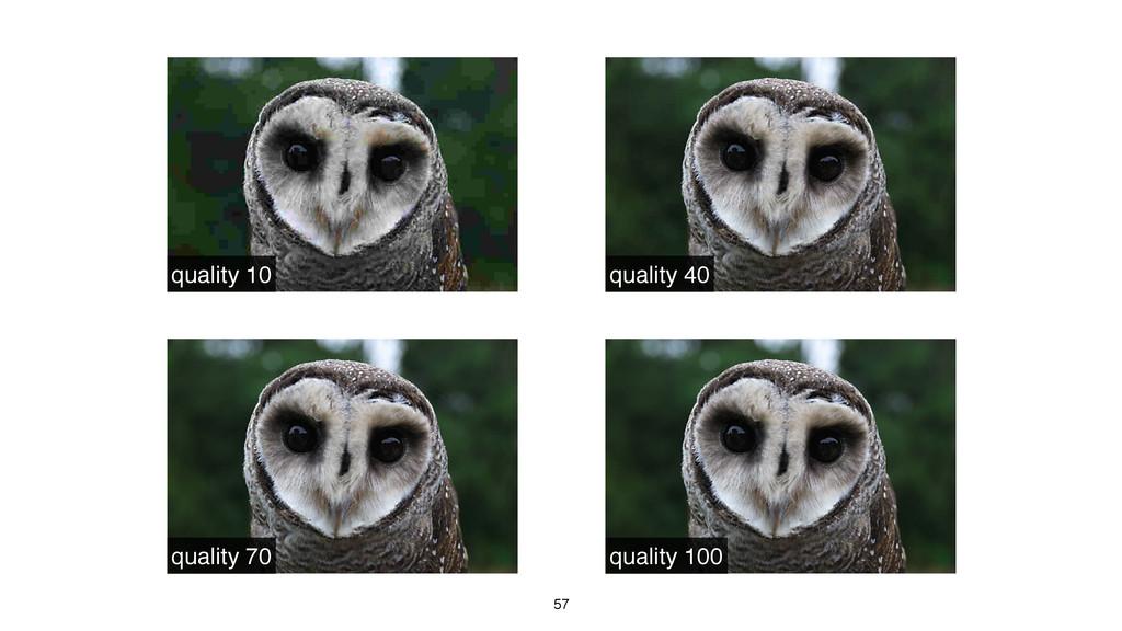 57 quality 10 quality 40 quality 70 quality 100
