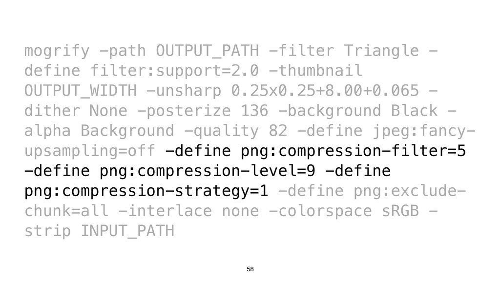 58 mogrify -path OUTPUT_PATH -filter Triangle -...