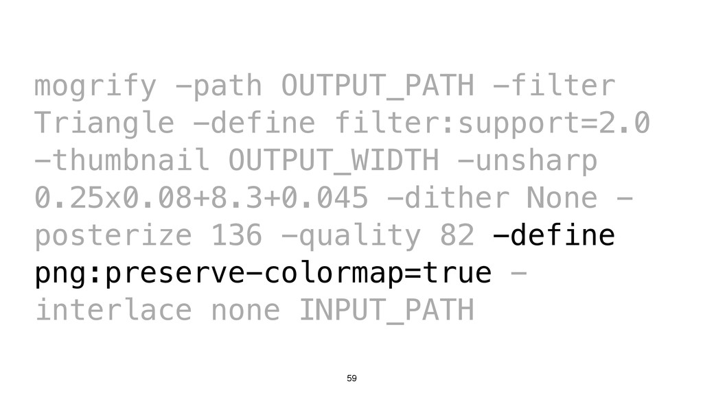 59 mogrify -path OUTPUT_PATH -filter Triangle -...