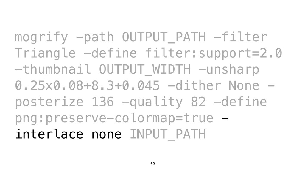 62 mogrify -path OUTPUT_PATH -filter Triangle -...