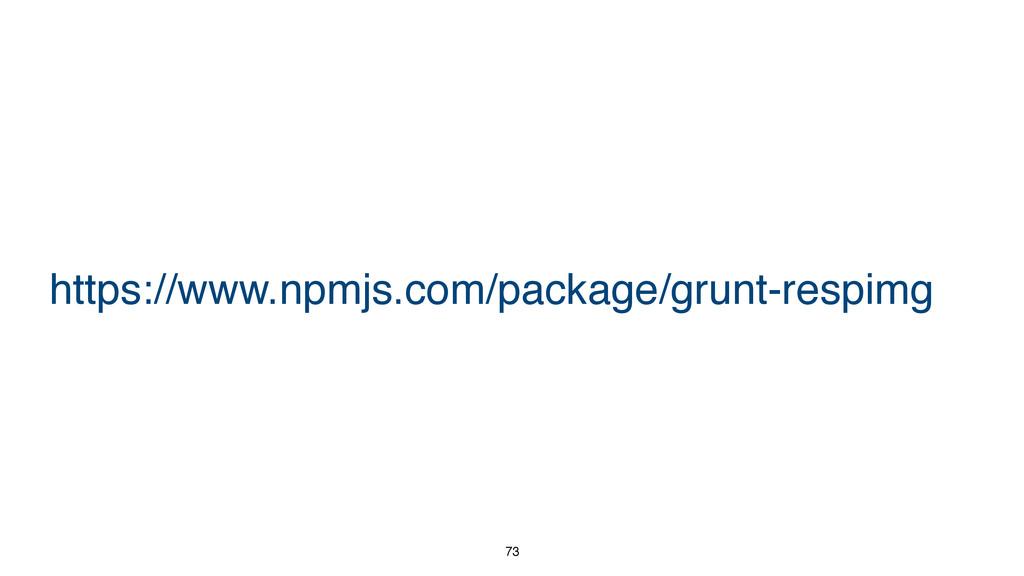 73 https://www.npmjs.com/package/grunt-respimg