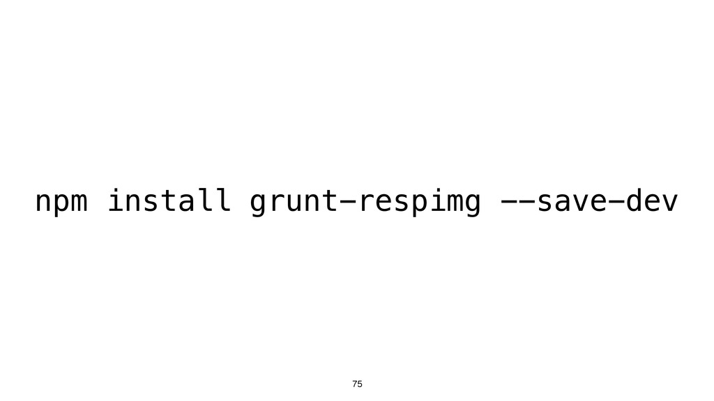 75 npm install grunt-respimg --save-dev